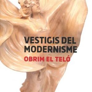 Vestigis del modernisme. Obrim el teló