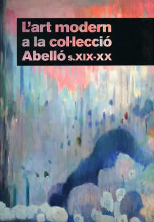 L'art modern a la col·lecció Abelló. sXIX-XX